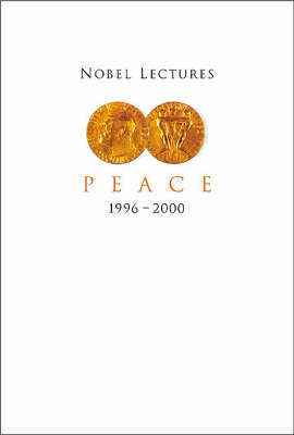 Nobel Lectures In Peace, Vol 7 (1996-2000)
