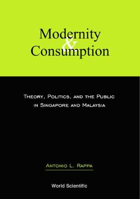 Modernity And Consumption: Theory, Politics, And The Public In Singapore And Malaysia