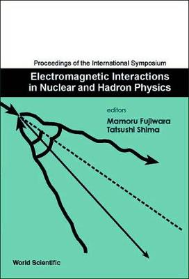 Electromagnetic Interactions In Nuclear And Hadron Physics, Proceedings Of The International Symposium