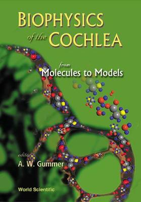 Biophysics Of The Cochlea: From Molecules To Models - Proceedings Of The International Symposium