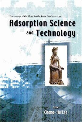 Adsorption Science And Technology, Proceedings Of The Third Pacific Basin Conference
