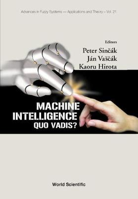 Machine Intelligence: Pt.21: Machine Intelligence: Quo Vadis? Advances in Fuzzy Systems - Applications and Theory