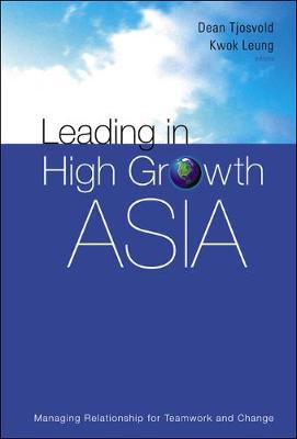 Leading In High Growth Asia: Managing Relationship For Teamwork And Change