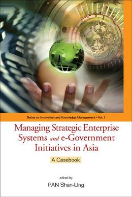 Managing Strategic Enterprise Systems And E-government Initiatives In Asia: A Casebook