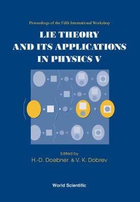 Lie Theory And Its Applications In Physics V - Proceedings Of The Fifth International Workshop