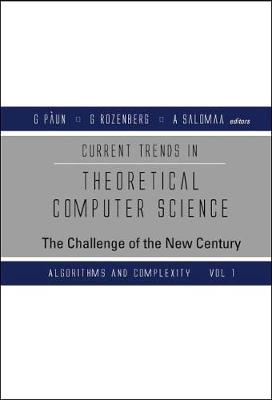 Current Trends in Theoretical Computer Science: v.1: Current Trends in Theoretical Computer Science--The Challenge of New Century Algorithms and Complexity