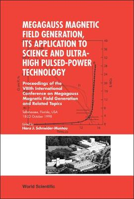 Megagauss Magnetic Field Generation, Its Application To Science And Ultra-high Pulsed-power Technology - Proceedings Of The Viiith International Conference On Megagauss Magnetic Field Generation And Related Topics