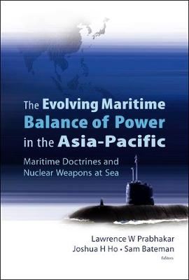 Evolving Maritime Balance Of Power In The Asia-pacific, The: Maritime Doctrines And Nuclear Weapons At Sea