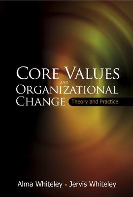Core Values And Organizational Change: Theory And Practice