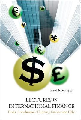Lectures In International Finance: Crisis, Coordination, Currency Unions, And Debt
