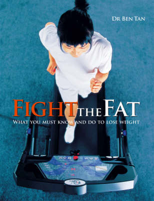 Fight the Fat: What You Must Know and Do to Lose Weight