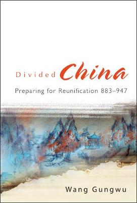 Divided China: Preparing For Reunification 883-947