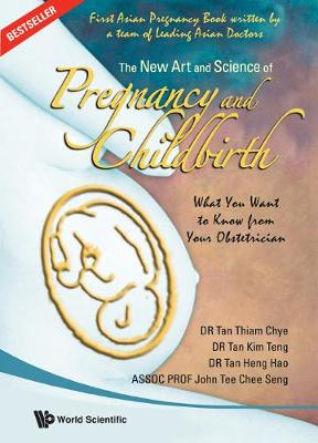 New Art And Science Of Pregnancy And Childbirth, The: What You Want To Know From Your Obstetrician