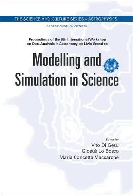 "Modelling And Simulation In Science - Proceedings Of The 6th International Workshop On Data Analysis In Astronomy ""Livio Scarsi"""