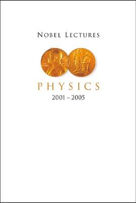 Nobel Lectures In Physics (2001-2005)