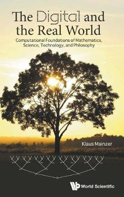Digital And The Real World, The: Computational Foundations Of Mathematics, Science, Technology, And Philosophy