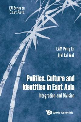 Politics, Culture And Identities In East Asia: Integration And Division