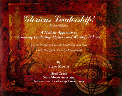 Glorious Leadership!: A Holistic Approach to Achieving Leadership Mastery and  Worklife Balance