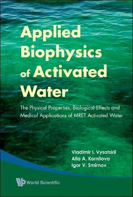 Applied Biophysics Of Activated Water: The Physical Properties, Biological Effects And Medical Applications Of Mret Activated Water