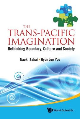 Trans-pacific Imagination, The: Rethinking Boundary, Culture And Society