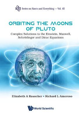 Orbiting The Moons Of Pluto: Complex Solutions To The Einstein, Maxwell, Schrodinger And Dirac Equations
