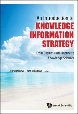 Introduction To Knowledge Information Strategy, An: From Business Intelligence To Knowledge Sciences