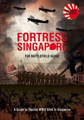 Fortress Singapore: The Battlefield Guide