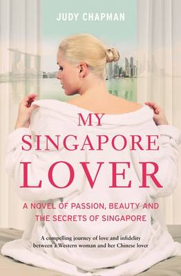 My Singapore Lover: A Novel of Passion, Beauty and the Secrets of Singapore