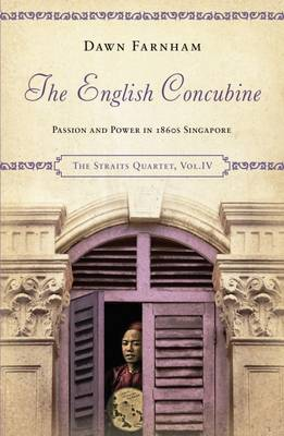 The English Concubine: Passion and Power in 1860s Singapore