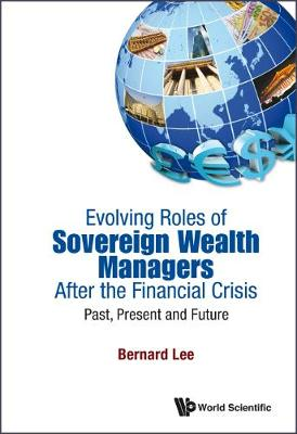 Evolving Roles Of Sovereign Wealth Managers After The Financial Crisis: Past, Present And Future