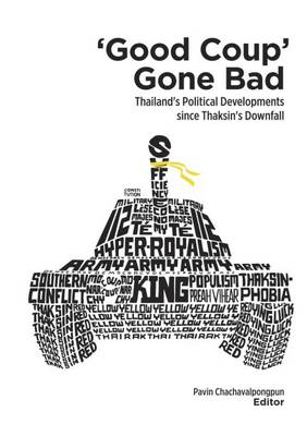 """Good Coup"" Gone Bad: Thailand's Political Developments Since Thaksin's Downfall"