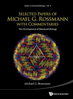 Selected Papers Of Michael G Rossmann With Commentaries: The Development Of Structural Biology