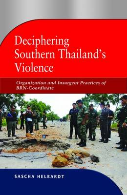 Deciphering Southern Thailand's Violence: Organization and Insurgent Practices of BRN-Coordinate