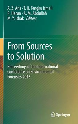 From Sources to Solution: Proceedings of the International Conference on Environmental Forensics 2013