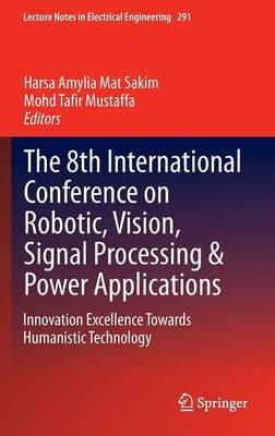 The 8th International Conference on Robotic, Vision, Signal Processing & Power Applications: Innovation Excellence Towards Humanistic Technology