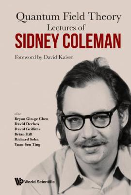 Lectures Of Sidney Coleman On Quantum Field Theory: Foreword By David Kaiser