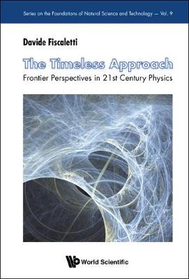 Timeless Approach, The: Frontier Perspectives In 21st Century Physics