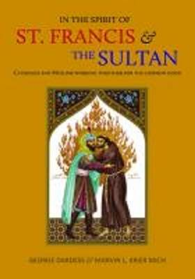 In the Spirit of St. Francis & the Sultan: Catholics and Muslims Working Together for the Common Good