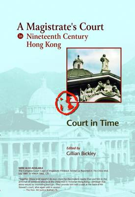 "A Magistrate's Court in Nineteenth Century Hong Kong - Court in Time: The Court Cases Reported in ""The China Mail"" of the Honourable Frederick Stewart, MA, LLD, Founder of Hong Kong Government Education ... with Additional Discussion of ""the Opium Ordinan"