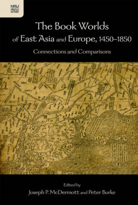 The Book Worlds of East Asia and Europe, 1450-18 - - Connections and Comparisons