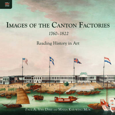 Images of the Canton Factories 1760-1822 - Reading History in Art