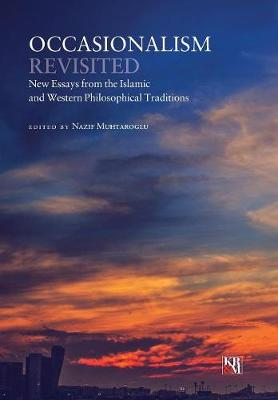 Occasionalism Revisited: New Essays from the Islamic and Western Philosophical Traditions
