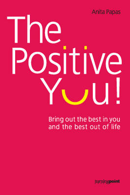 The Positive You!: Bring Out the Best in You and the Best Out of Life