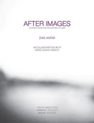 Ziad Antar - After Images. Stories from the Mountains of Asir