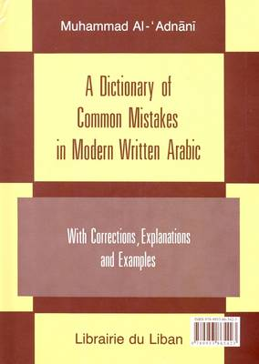 A Dictionary of Common Mistakes in Modern Written Arabic: With Corrections, Explanations and Examples