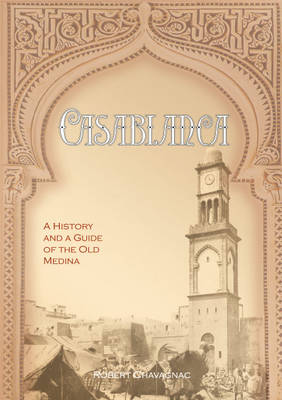 Casablanca: A History and a Guide to the Old Medina