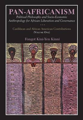 Pan-Africanism: Political Philosophy and Socio-Economic Anthropology for African Liberation and Governance Vol. 1