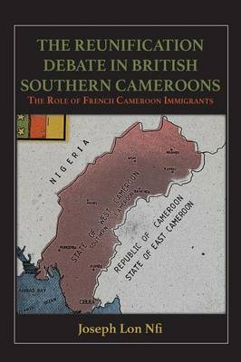 The Reunification Debate in British Southern Cameroons. the Role of French Cameroon Immigrants