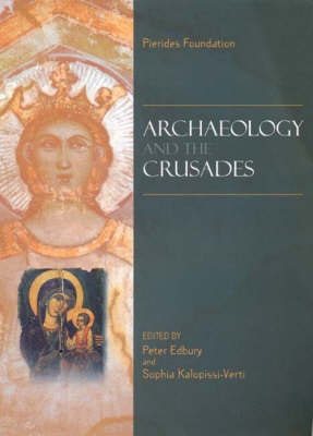 Archaeology and the Crusades: Proceedings of the Round Table, Nicosia, 1st February 2005