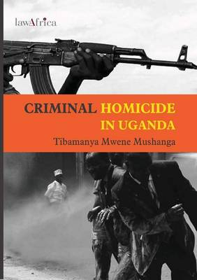 Criminal Homicide in Uganda. a Sociological Study of Violent Deaths in Ankole, Kigezi and Toro Districts of Western Uganda